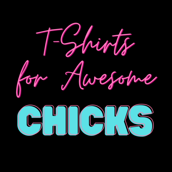 T-Shirts for Awesome Chicks